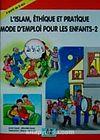 L'islam EthiQue Et PratiQue Mode D'mpoloi Pour Les Enfants 2 / Çocuklara İlk Dini Bilgiler 2