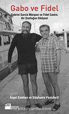 Gabo ve Fidel & Gabriel Garcia Marquez ve Fidel Castro  Bir Dostluğun Hikayesi