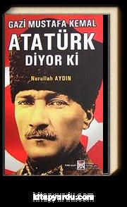 Gazi Mustafa Kemal Atatürk Diyor Ki
