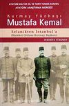 Kurmay Yüzbaşı Mustafa Kemal & Selanikten İstanbul'a Hareket Ordusu Kurmay Başkanı