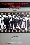 Türkiye'de Basın Fotoğrafçılığının Görsel Tarihi & Osmanlı'dan 1960'a 1. Kitap