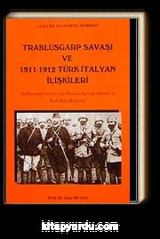 Trablusgarp Savaşı ve 1911-1912 Türk-İtalyan İlişkileri