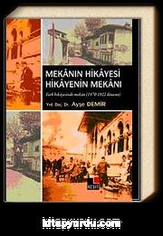 Mekanın Hikayesi Hikayenin Mekanı & Türk Hikayesinde Mekan (1870-1922 Dönemi )