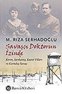 Savaşçı Doktorun İzinde - M. Rıza Serhadoğlu pdf epub