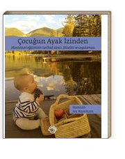 Çocuğun Ayak İzinden & Montessori Eğitiminin Tarihsel Süreci, Felsefesi Ve Uygulaması