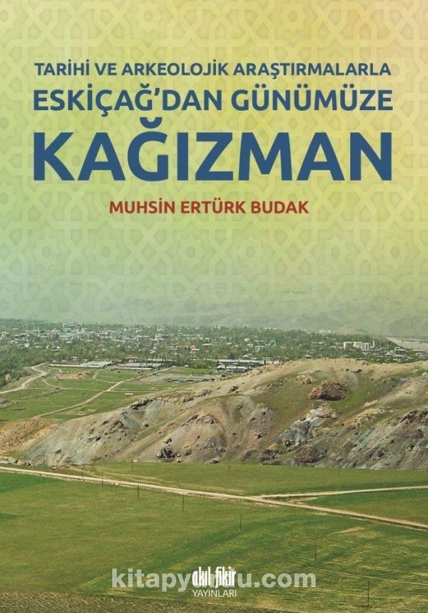 Tarihi ve Arkeolojik Araştırmalarla Eskiçağ'dan Günümüze Kağızman - Muhsin Ertürk Budak pdf epub