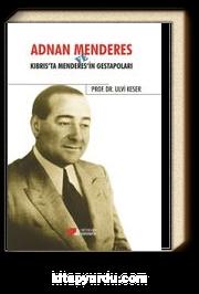 Adnan Menderes ve Kıbrıs'ta Menderes'in Gestapoları