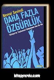Daha Fazla Özgürlük/Türkiye'de Toplumsal Uzlaşmanın Son On Yılı