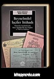 Beynelminel İşçiler İttihadı & Mütareke İstanbul'unda Rum Ağırlıklı Bir İşçi Örgütü ve TKP ile İlişkileri