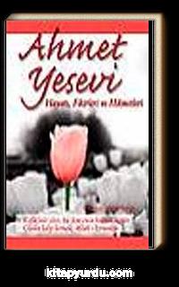 Ahmet Yesevi Hayatı, Fikirleri ve Hikmetleri