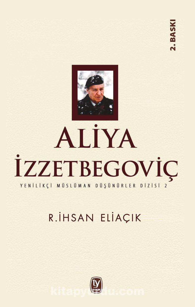 Aliya İzzetbegoviç / Yenilikçi Müslüman Düşünürler Dizisi 2