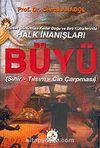 Büyü / Sihir / Tılsım / Cin Çarpması / Tarihten Günümüze Kadar Doğu ve Batı Kültürlerinde Halk İnanışları