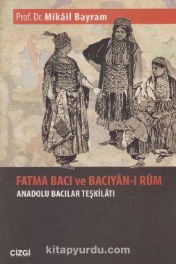 Fatma Bacı ve Bacıyan-ı Rum Anadolu Bacılar Teşkilatı - Prof. Dr. Mikail Bayram pdf epub
