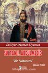 Sultan I. Abdülmecit & Ah Vatanım