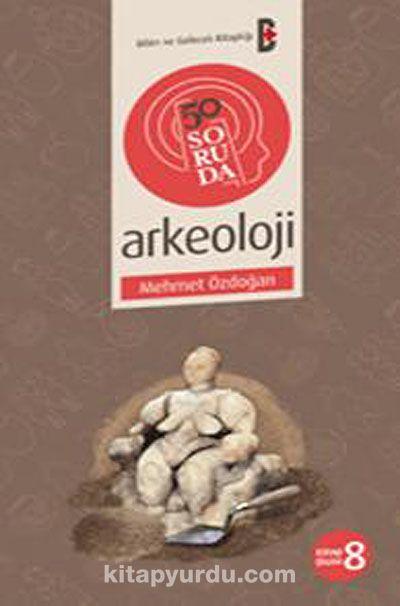 50 Soruda Arkeoloji - Mehmet Özdoğan pdf epub