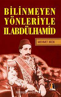 Bilinmeyen Yönleriyle II.Abdülhamit - Mehmet Bicik pdf epub