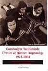 Cumhuriyet Tarihimizde Üretim ve Hizmet Düşmanlığı 1923 - 2003