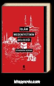 İslam Medeniyetinin Geleceği