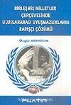 Birleşmiş Milletler Çerçevesinde Uluslararası Uyuşmazlıkların Barışçı Çözümü