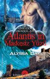 Atlantis'in Maskesiz Yüzü