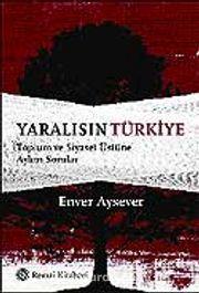 Yaralısın Türkiye / Toplum ve Siyaset Üstüne Aykırı Sorular