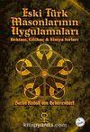 Eski Türk Masonlarının Uygulamaları & Bektaşi, Gülhaç ve Simya Sırları