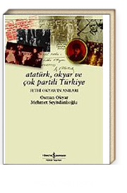 Atatürk, Okyar ve Çok Partili Türkiye / Fethi Okyar'ın Anıları
