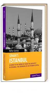 Sinan's Istanbul / A Guide to the Works of Sinan the Architect in Istanbul