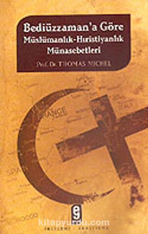 Bediüzzaman'a Göre Müslümanlık-Hıristiyanlık Münasebetleri - Prof. Dr. Thomas  Michel | kitapyurdu.com