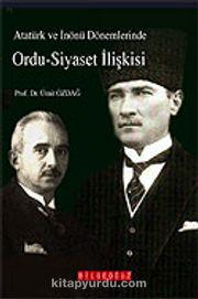 Atatürk ve İnönü Dönemlerinde Ordu-Siyaset İlişkisi