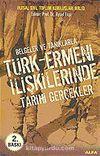 Türk - Ermeni İlişkilerinde Tarihi Gerçekler Belgeler ve Tanıklarla