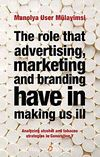 The Role That Advertising Marketing Ant Branding Have in Making Us İll