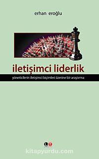 İletişimci LiderlikYöneticilerin İletişimci Biçimleri Üzerine Bir Araştırma - Erhan Eroğlu pdf epub