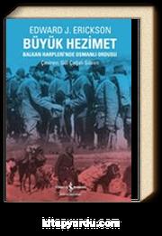 Büyük Hezimet & Balkan Harpleri'nde Osmanlı Ordusu