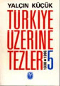 Türkiye Üzerine Tezler 1908-1998 5 - Yalçın Küçük pdf epub