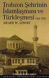 Trabzon Şehrinin İslamlaşma ve Türkleşmesi 1461-1583