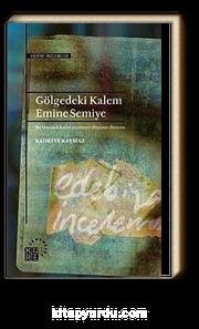 Gölgedeki Kalem Emine Semiye & Bir Osmanlı Kadın Yazarının Düşünce Dünyası