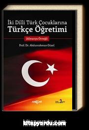 İki Dilli Türk Çocuklarına Türkçe Öğretimi (Almanya Örneği)