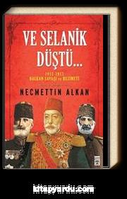 Ve Selanik Düştü... & 1912-1913 Balkan Savaşı ve Hezimeti