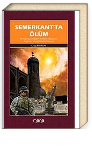 Semerkant'ta Ölüm & Bir İngiliz Büyükelçisinin Terörizme Karşı Savaşa Tartışmalar Yaratan Meydan Okuyuşu