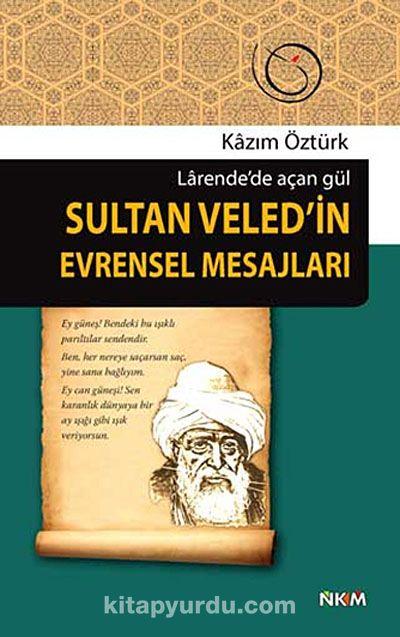 Sultan Veled'in Evrensel MesajlarıLarende'de Açan Gül
