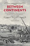 Between Continents & Proceedings of the Twelfth Symposium on Boat and Ship Archaeology