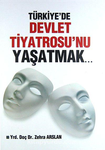 Türkiye'de Devlet Tiyatrosu'nu Yaşatmak - Zehra Arslan pdf epub