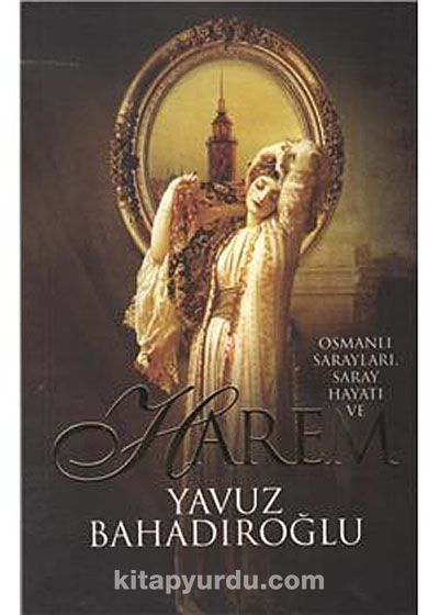 Osmanlı Sarayları,Saray Hayatı ve Harem - Yavuz Bahadıroğlu pdf epub