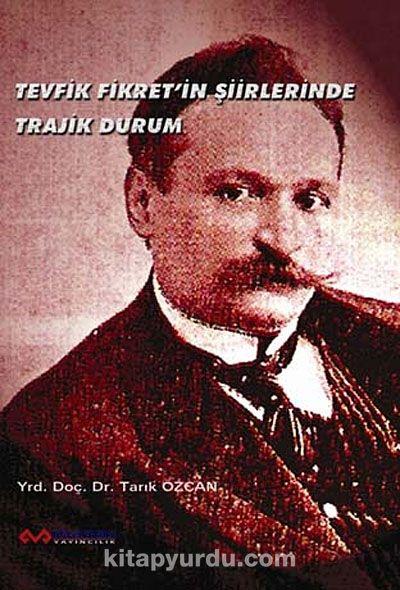 Tevfik Fikret'in Şiirlerinde Trajik Durum - Tarık Özcan pdf epub