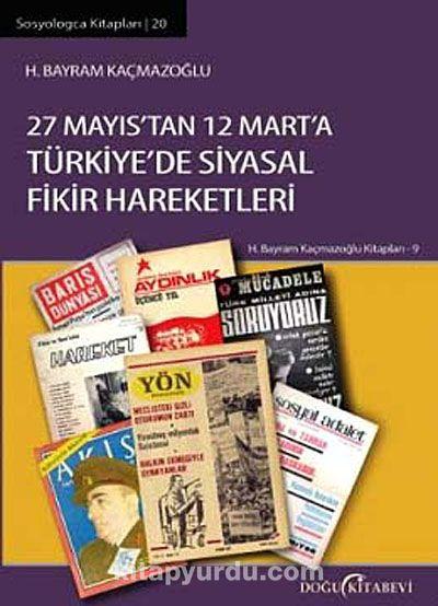 27 Mayıs'tan 12 Mart'a Türkiye'de Siyasal Fikir Hareketleri - H. Bayram Kaçmazoğlu pdf epub