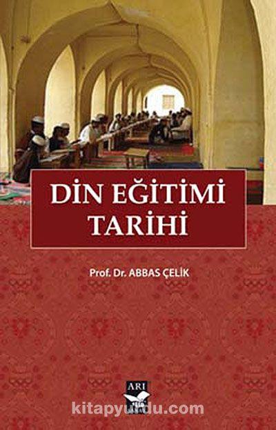 Din Eğitimi Tarihi - Dr. Abbas Çelik pdf epub