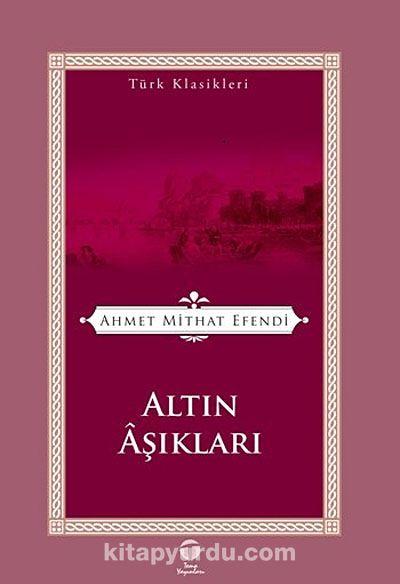 Altın Aşıkları / Türk Klasikleri - Ahmet Mithat Efendi pdf epub