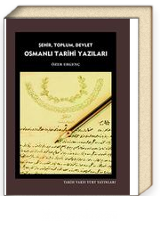 Şehir, Toplum, Devlet Osmanlı Tarihi Yazıları
