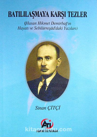 Batılılaşmaya Karşı Tezler ( Hasan Hikmet Demirbap'ın Hayatı ve Sebilürreşad'daki Yazıları) - Dr. Sinan Çitçi pdf epub